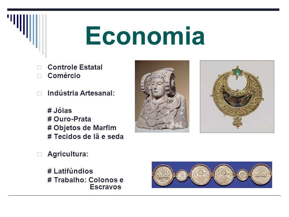 Economia Controle Estatal Comércio Indústria Artesanal: # Jóias # Ouro-Prata # Objetos de Marfim # Tecidos de lã e seda Agricultura: # Latifúndios # T