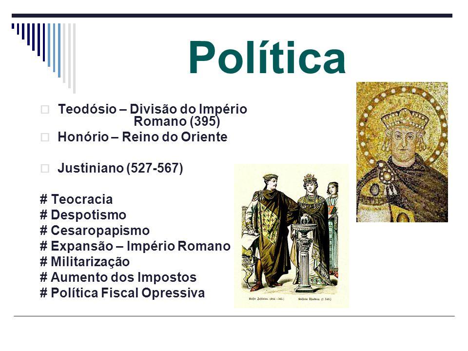 Política Teodósio – Divisão do Império Romano (395) Honório – Reino do Oriente Justiniano (527-567) # Teocracia # Despotismo # Cesaropapismo # Expansã