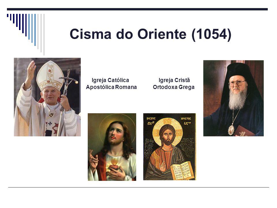 Cisma do Oriente (1054) Igreja Cristã Ortodoxa Grega Igreja Católica Apostólica Romana
