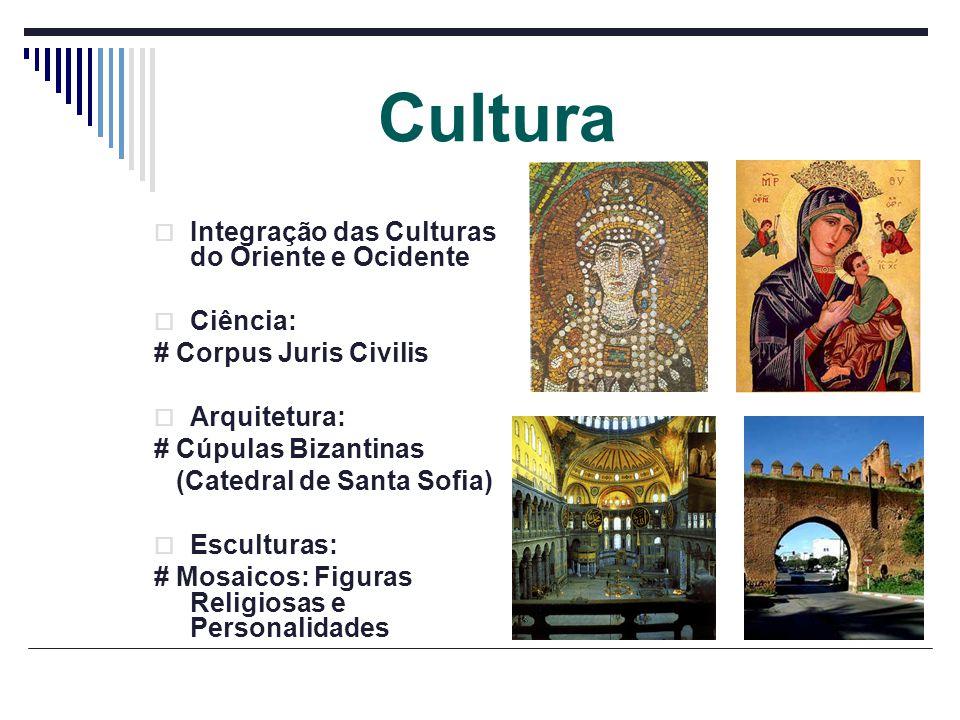 Cultura Integração das Culturas do Oriente e Ocidente Ciência: # Corpus Juris Civilis Arquitetura: # Cúpulas Bizantinas (Catedral de Santa Sofia) Escu