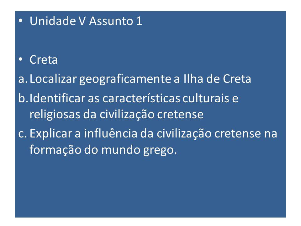 Unidade V Assunto 1 Creta a.Localizar geograficamente a Ilha de Creta b.Identificar as características culturais e religiosas da civilização cretense