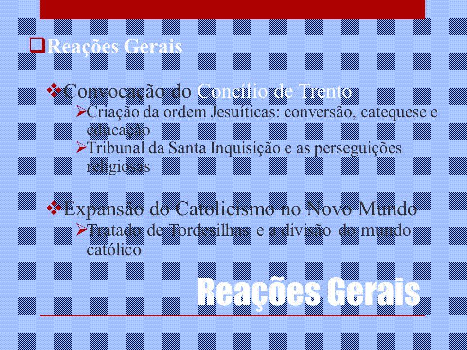Reações Gerais Convocação do Concílio de Trento Criação da ordem Jesuíticas: conversão, catequese e educação Tribunal da Santa Inquisição e as persegu