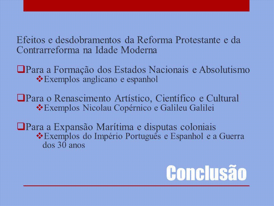 Conclusão Efeitos e desdobramentos da Reforma Protestante e da Contrarreforma na Idade Moderna Para a Formação dos Estados Nacionais e Absolutismo Exe