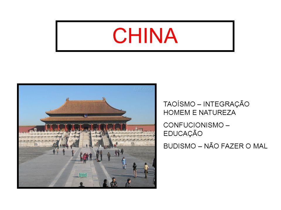 CHINA TAOÍSMO – INTEGRAÇÃO HOMEM E NATUREZA CONFUCIONISMO – EDUCAÇÃO BUDISMO – NÃO FAZER O MAL