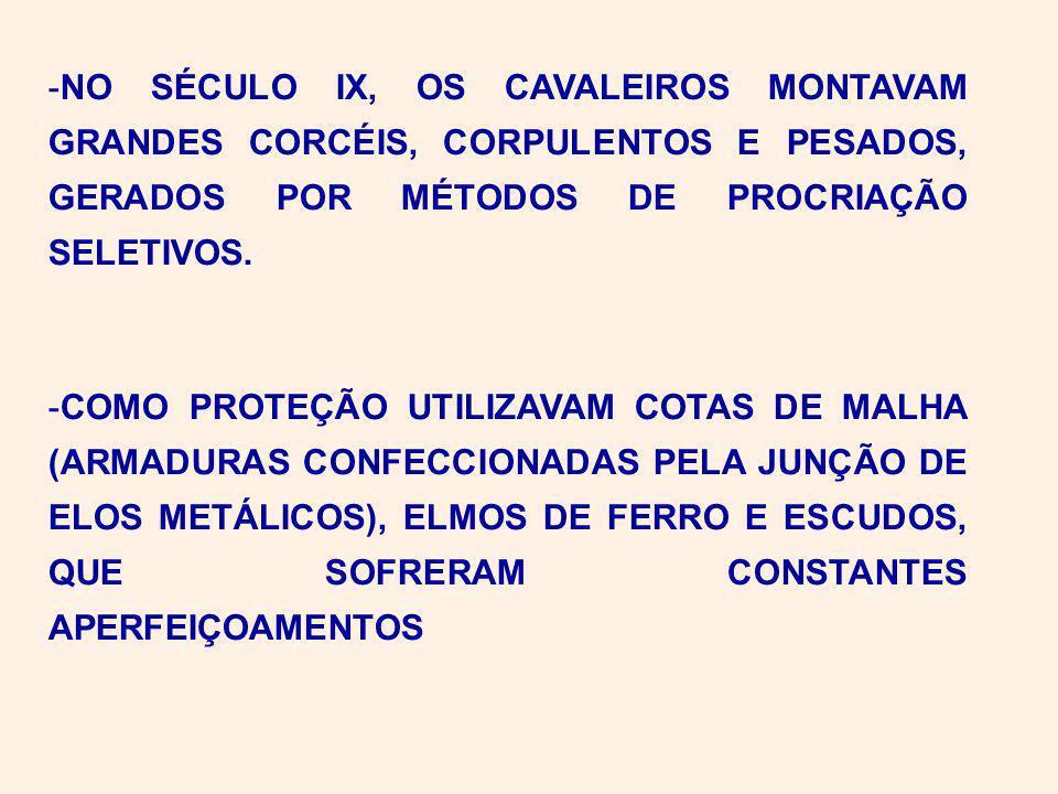 -NO SÉCULO IX, OS CAVALEIROS MONTAVAM GRANDES CORCÉIS, CORPULENTOS E PESADOS, GERADOS POR MÉTODOS DE PROCRIAÇÃO SELETIVOS.