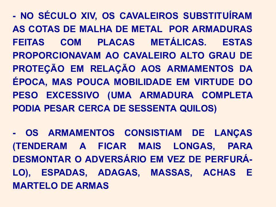 - NO SÉCULO XIV, OS CAVALEIROS SUBSTITUÍRAM AS COTAS DE MALHA DE METAL POR ARMADURAS FEITAS COM PLACAS METÁLICAS.