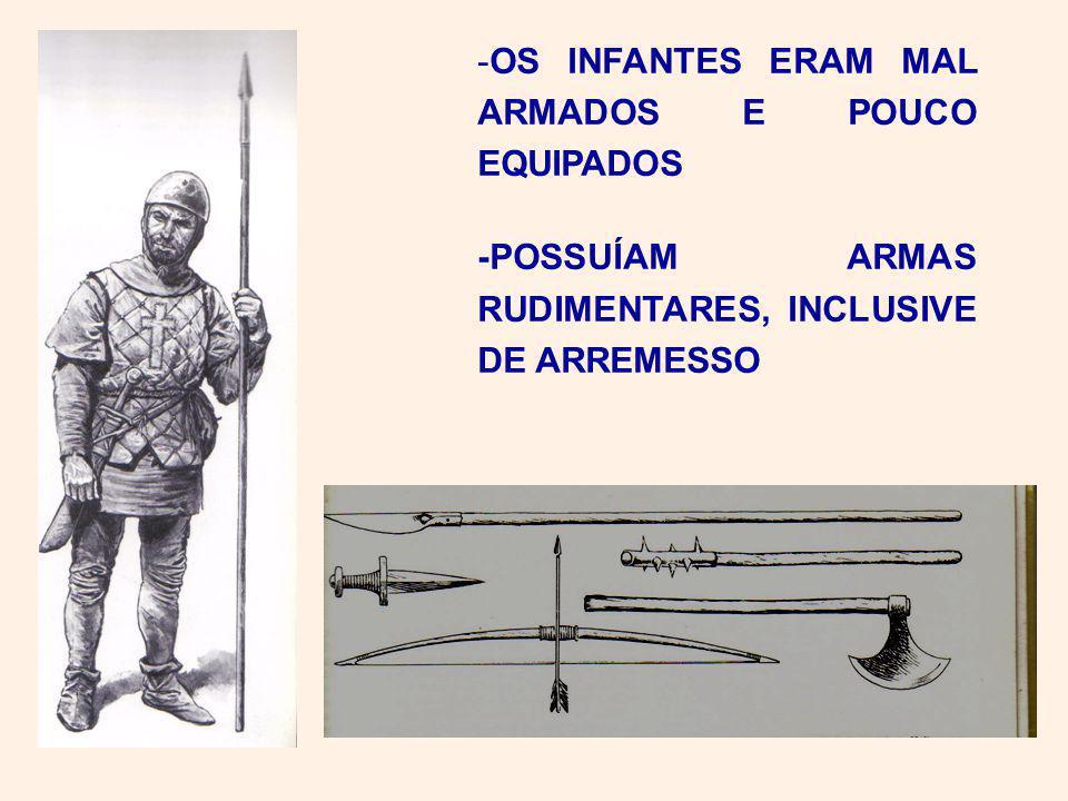 -OS INFANTES ERAM MAL ARMADOS E POUCO EQUIPADOS -POSSUÍAM ARMAS RUDIMENTARES, INCLUSIVE DE ARREMESSO