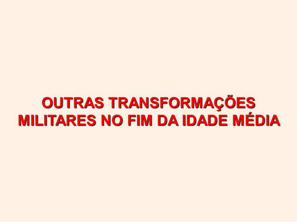 OUTRAS TRANSFORMAÇÕES MILITARES NO FIM DA IDADE MÉDIA