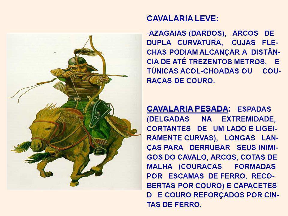 CAVALARIA LEVE: -AZAGAIAS (DARDOS), ARCOS DE DUPLA CURVATURA, CUJAS FLE- CHAS PODIAM ALCANÇAR A DISTÂN- CIA DE ATÉ TREZENTOS METROS, E TÚNICAS ACOL-CHOADAS OU COU- RAÇAS DE COURO.