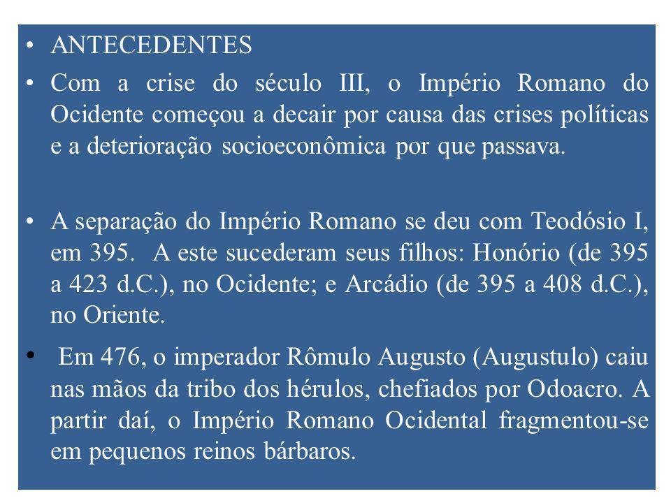 ANTECEDENTES Com a crise do século III, o Império Romano do Ocidente começou a decair por causa das crises políticas e a deterioração socioeconômica por que passava.