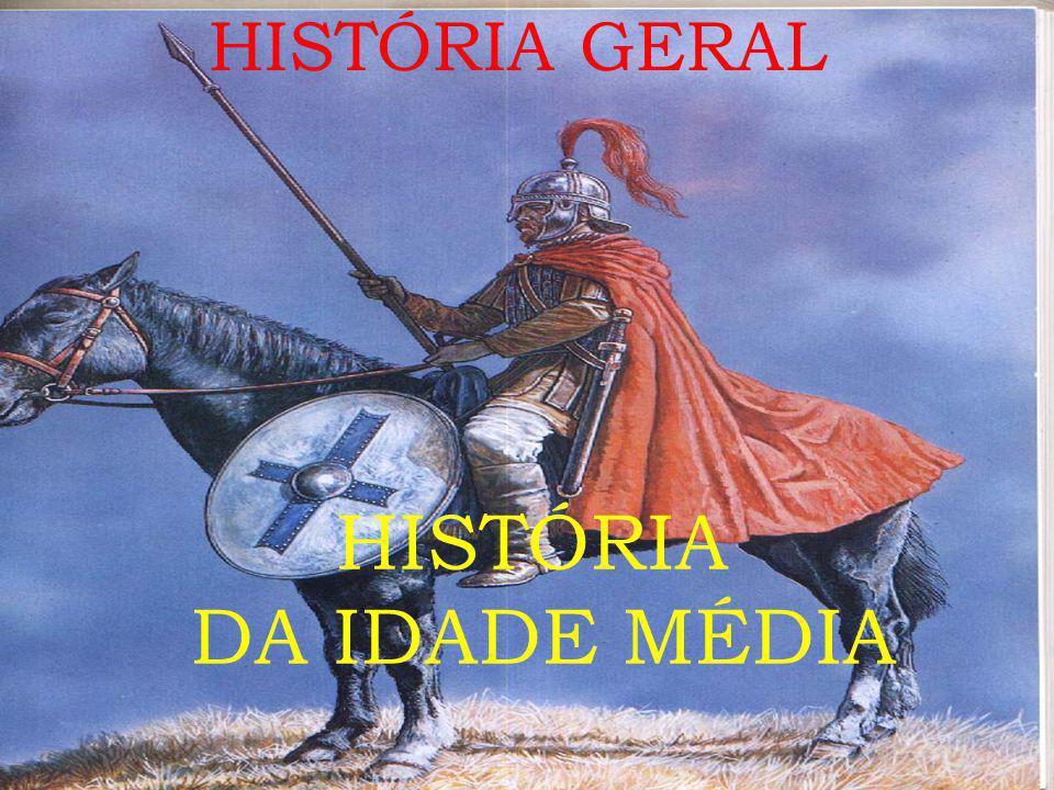 HISTÓRIA GERAL HISTÓRIA DA IDADE MÉDIA