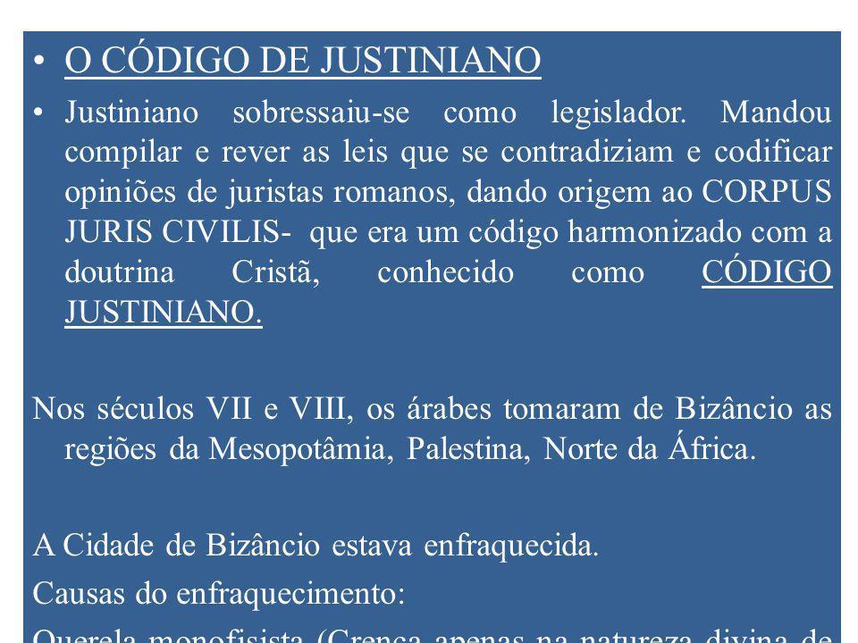O CÓDIGO DE JUSTINIANO Justiniano sobressaiu-se como legislador.