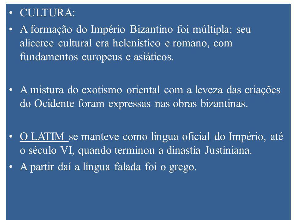 CULTURA: A formação do Império Bizantino foi múltipla: seu alicerce cultural era helenístico e romano, com fundamentos europeus e asiáticos.