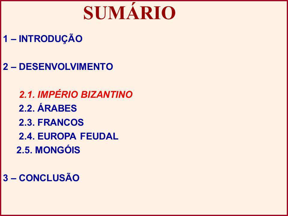SUMÁRIO 1 – INTRODUÇÃO 2 – DESENVOLVIMENTO 2.1. IMPÉRIO BIZANTINO 2.2.