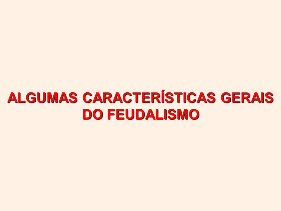 ALGUMAS CARACTERÍSTICAS GERAIS DO FEUDALISMO