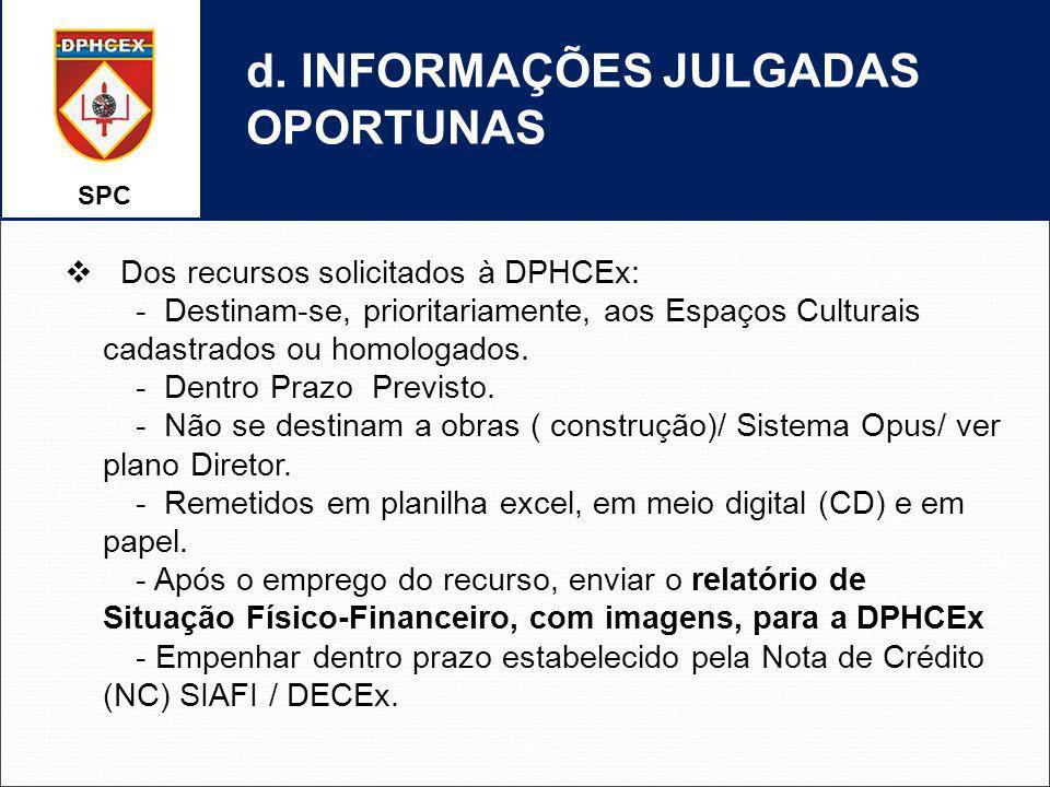 SPC d. INFORMAÇÕES JULGADAS OPORTUNAS Dos recursos solicitados à DPHCEx: - Destinam-se, prioritariamente, aos Espaços Culturais cadastrados ou homolog