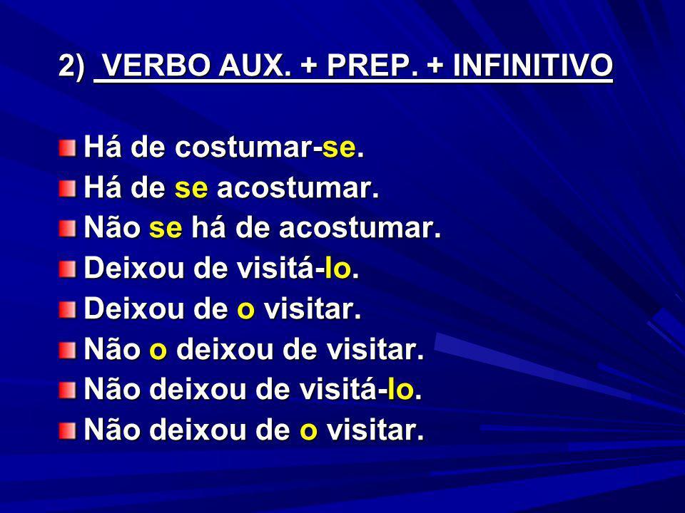 2) VERBO AUX.+ PREP. + INFINITIVO Há de costumar-se.