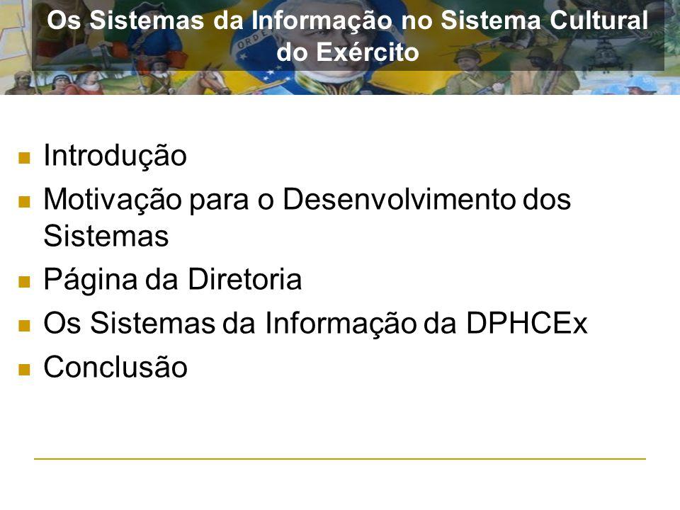 Introdução Motivação para o Desenvolvimento dos Sistemas Página da Diretoria Os Sistemas da Informação da DPHCEx Conclusão Os Sistemas da Informação n