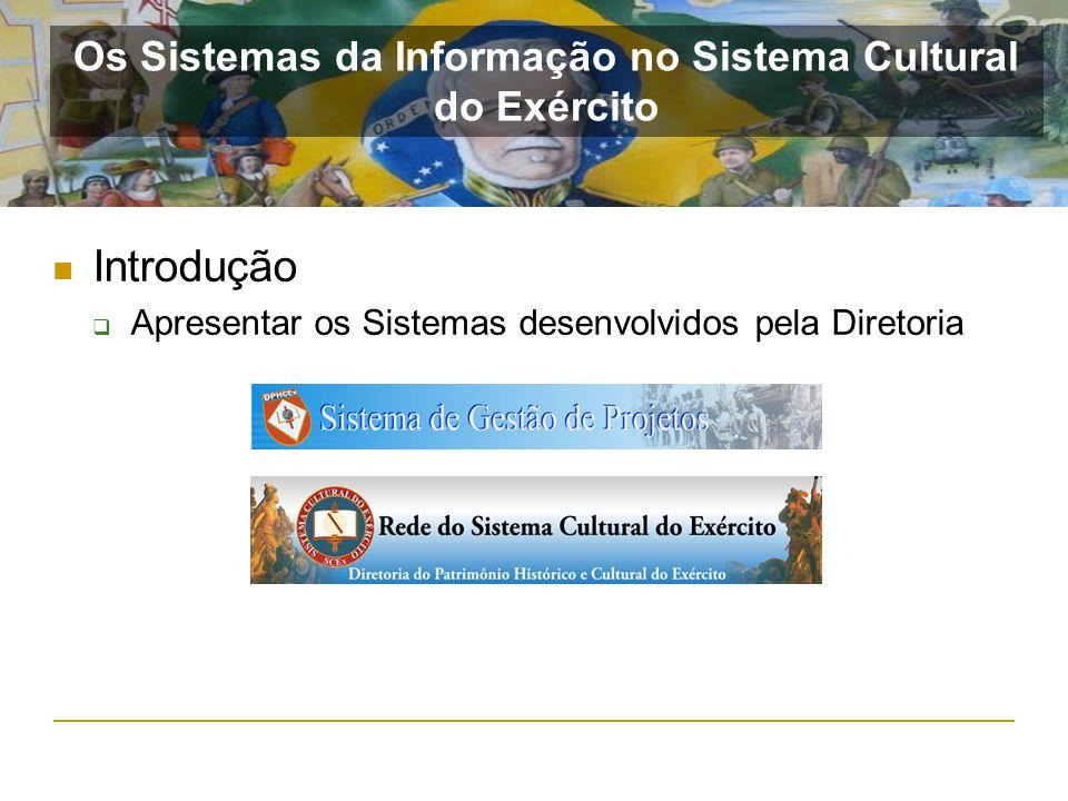 Introdução Apresentar os Sistemas desenvolvidos pela Diretoria Os Sistemas da Informação no Sistema Cultural do Exército
