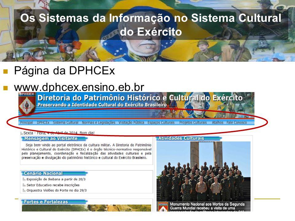 Página da DPHCEx www.dphcex.ensino.eb.br Os Sistemas da Informação no Sistema Cultural do Exército