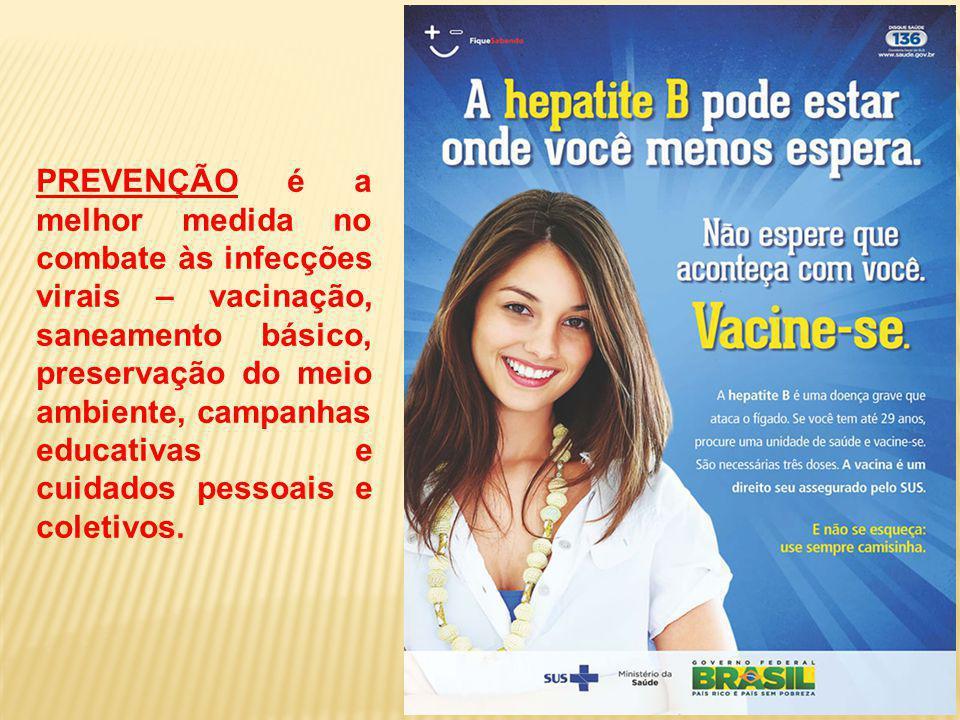 PREVENÇÃO é a melhor medida no combate às infecções virais – vacinação, saneamento básico, preservação do meio ambiente, campanhas educativas e cuidad