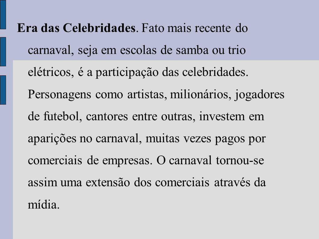 Era das Celebridades. Fato mais recente do carnaval, seja em escolas de samba ou trio elétricos, é a participação das celebridades. Personagens como a