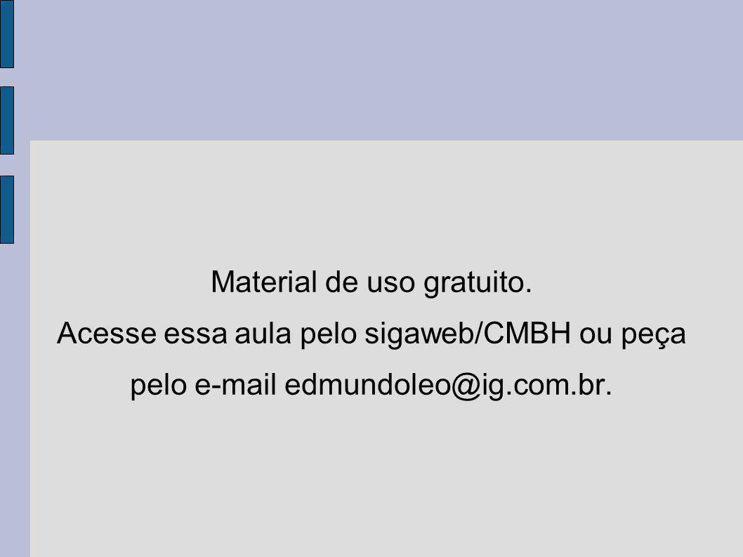 Material de uso gratuito. Acesse essa aula pelo sigaweb/CMBH ou peça pelo e-mail edmundoleo@ig.com.br.
