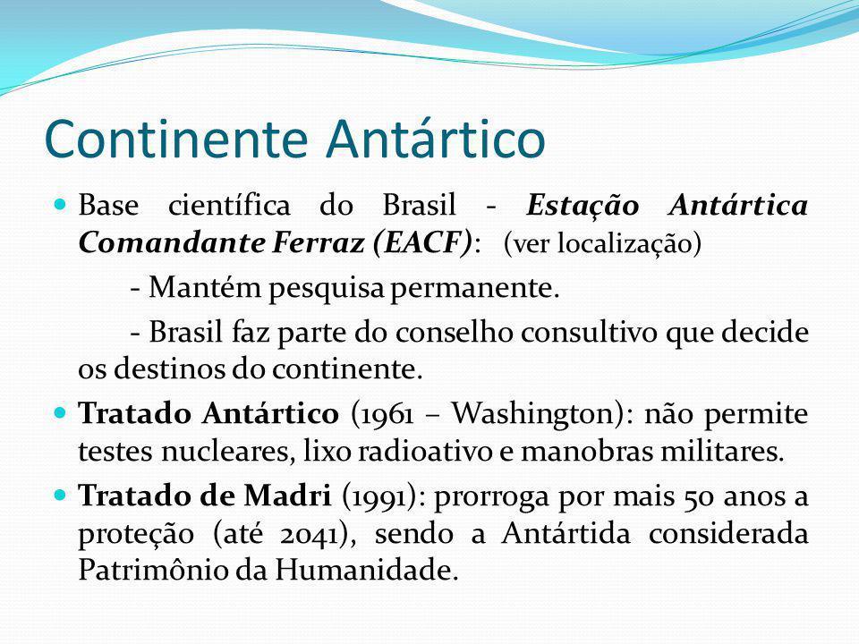 Continente Antártico Base científica do Brasil - Estação Antártica Comandante Ferraz (EACF): (ver localização) - Mantém pesquisa permanente. - Brasil