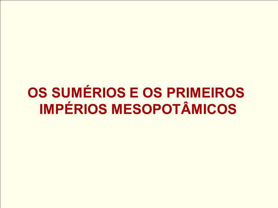 OS SUMÉRIOS E OS PRIMEIROS IMPÉRIOS MESOPOTÂMICOS