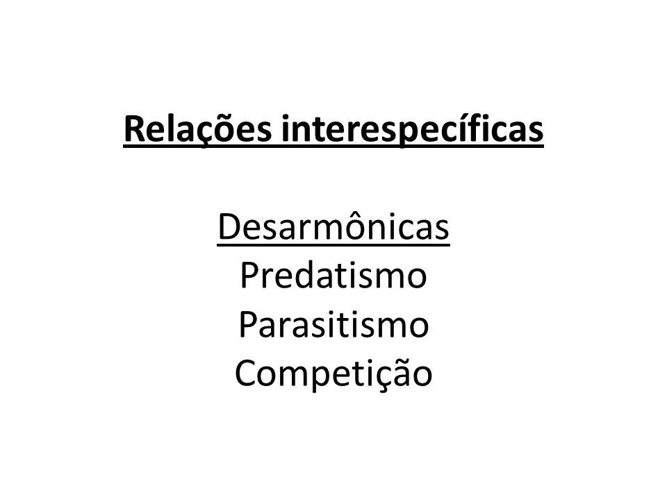 Relações interespecíficas Desarmônicas Predatismo Parasitismo Competição