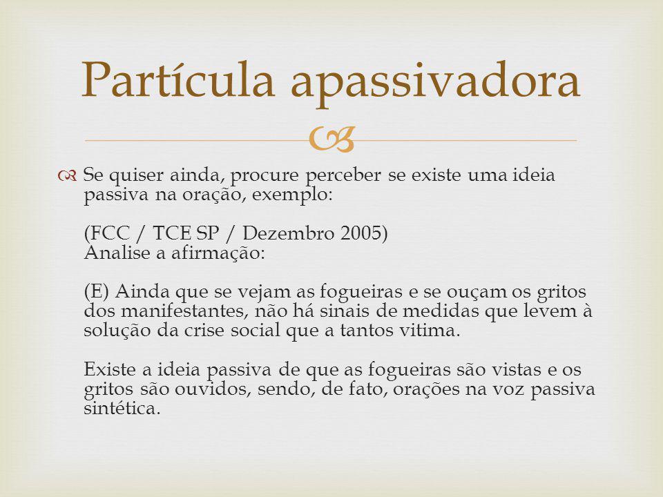 Se quiser ainda, procure perceber se existe uma ideia passiva na oração, exemplo: (FCC / TCE SP / Dezembro 2005) Analise a afirmação: (E) Ainda que se