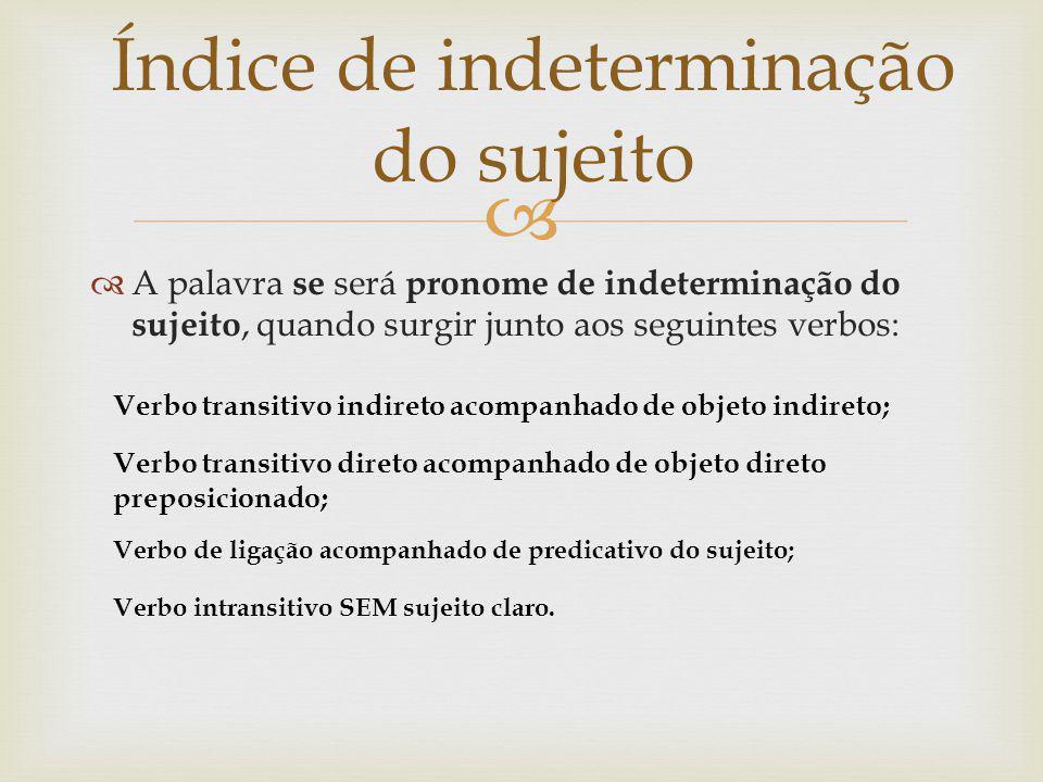 A palavra se será pronome de indeterminação do sujeito, quando surgir junto aos seguintes verbos: Índice de indeterminação do sujeito Verbo transitivo
