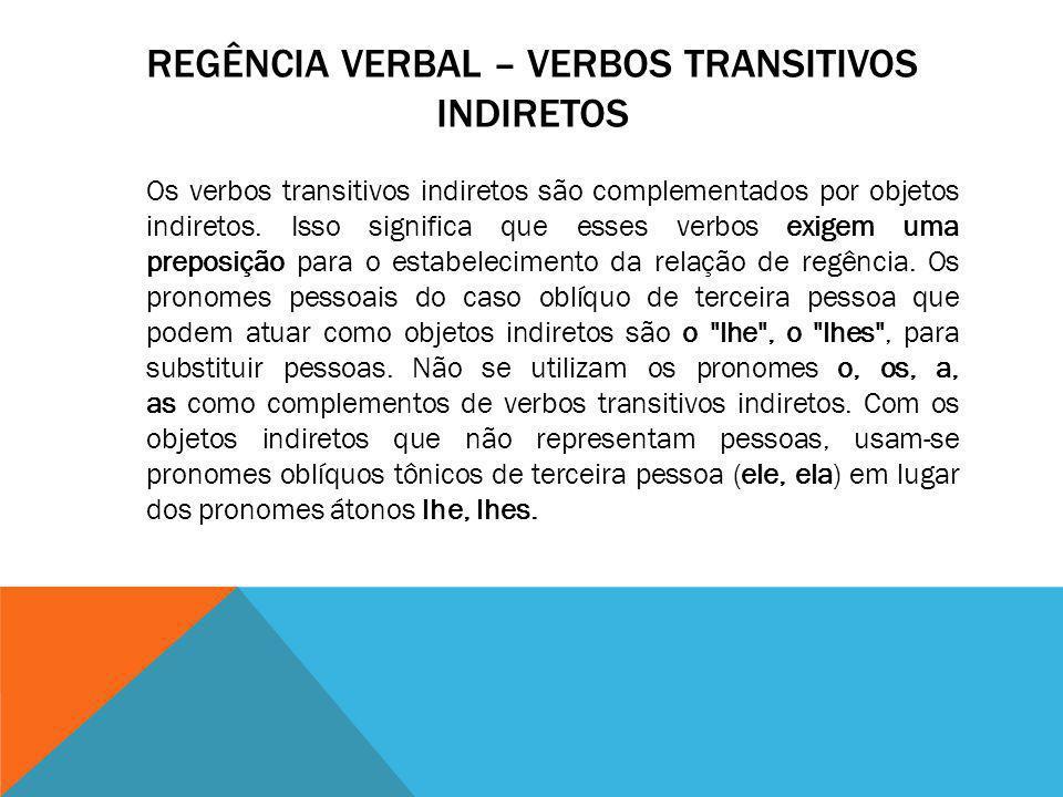 REGÊNCIA VERBAL – VERBOS TRANSITIVOS INDIRETOS Os verbos transitivos indiretos são complementados por objetos indiretos. Isso significa que esses verb