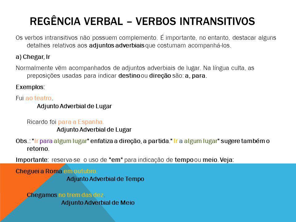 REGÊNCIA VERBAL – VERBOS INTRANSITIVOS Os verbos intransitivos não possuem complemento. É importante, no entanto, destacar alguns detalhes relativos a