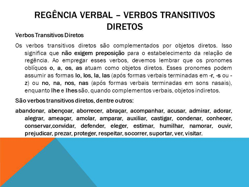 REGÊNCIA VERBAL – VERBOS TRANSITIVOS DIRETOS Verbos Transitivos Diretos Os verbos transitivos diretos são complementados por objetos diretos. Isso sig