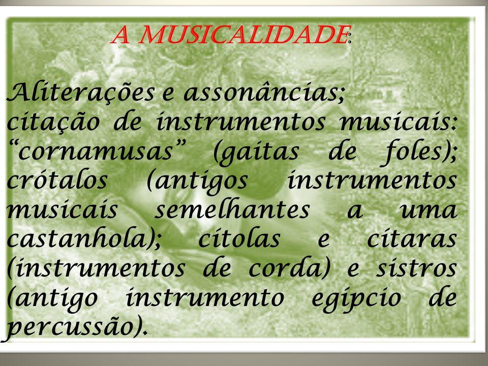 A musicalidade: Aliterações e assonâncias; citação de instrumentos musicais: cornamusas (gaitas de foles); crótalos (antigos instrumentos musicais sem