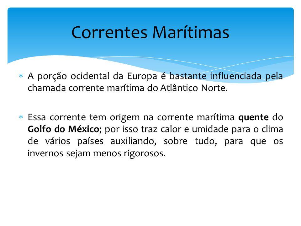 A porção ocidental da Europa é bastante influenciada pela chamada corrente marítima do Atlântico Norte.