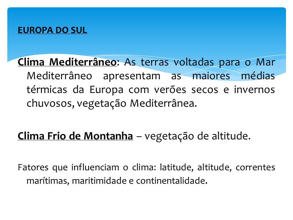 EUROPA DO SUL Clima Mediterrâneo: As terras voltadas para o Mar Mediterrâneo apresentam as maiores médias térmicas da Europa com verões secos e invernos chuvosos, vegetação Mediterrânea.