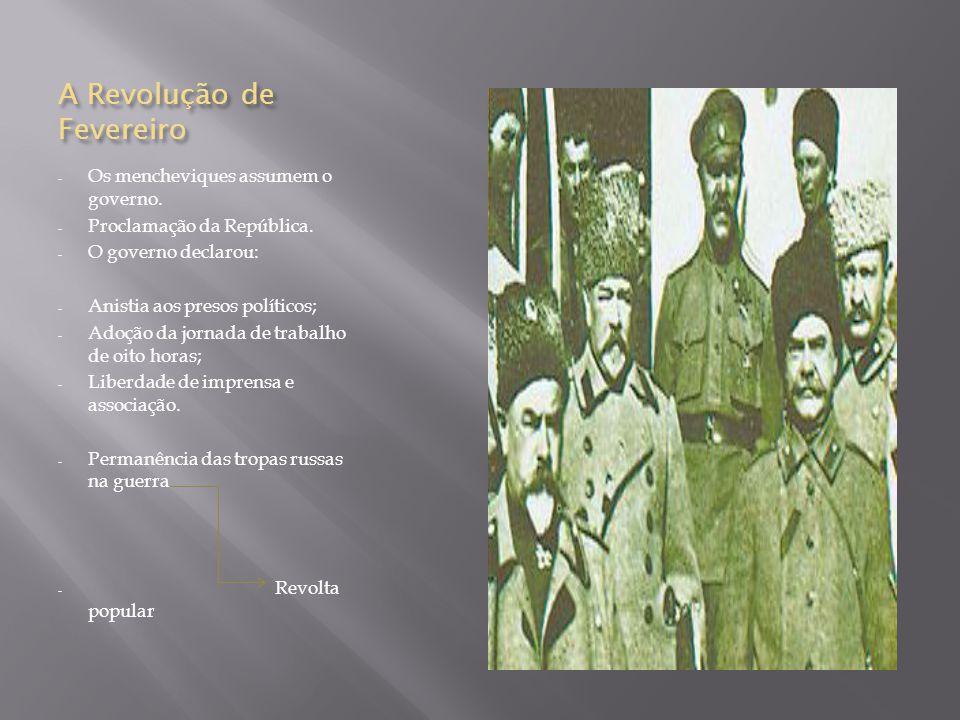 A Revolução de Fevereiro - Os mencheviques assumem o governo. - Proclamação da República. - O governo declarou: - Anistia aos presos políticos; - Adoç