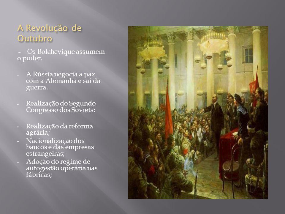 A Revolução de Outubro - Os Bolchevique assumem o poder. - A Rússia negocia a paz com a Alemanha e sai da guerra. - Realização do Segundo Congresso do