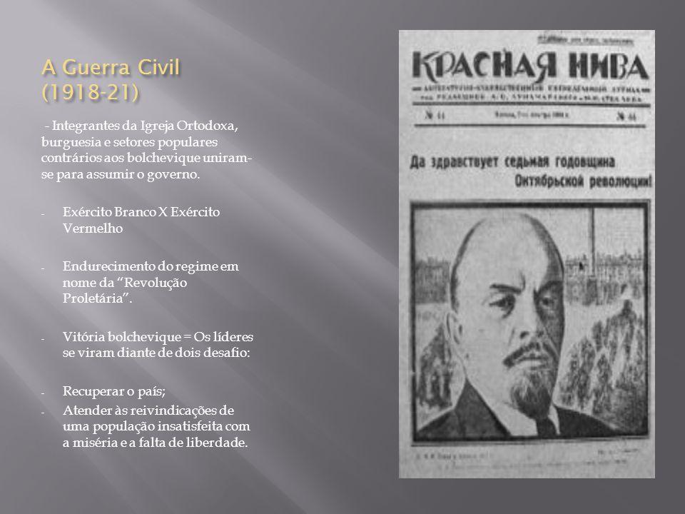 A Guerra Civil (1918-21) - Integrantes da Igreja Ortodoxa, burguesia e setores populares contrários aos bolchevique uniram- se para assumir o governo.