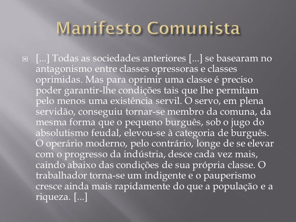 [...] Todas as sociedades anteriores [...] se basearam no antagonismo entre classes opressoras e classes oprimidas. Mas para oprimir uma classe é prec