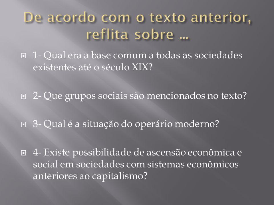 1- Qual era a base comum a todas as sociedades existentes até o século XIX? 2- Que grupos sociais são mencionados no texto? 3- Qual é a situação do op