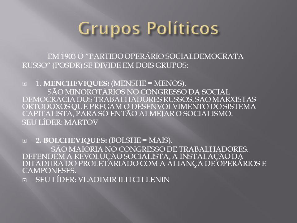 EM 1903 O PARTIDO OPERÁRIO SOCIALDEMOCRATA RUSSO (POSDR) SE DIVIDE EM DOIS GRUPOS: 1. MENCHEVIQUES: (MENSHE = MENOS). SÃO MINOROTÁRIOS NO CONGRESSO DA