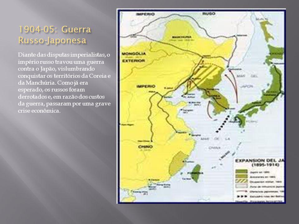 1904-05: Guerra Russo-Japonesa Diante das disputas imperialistas, o império russo travou uma guerra contra o Japão, vislumbrando conquistar os territó