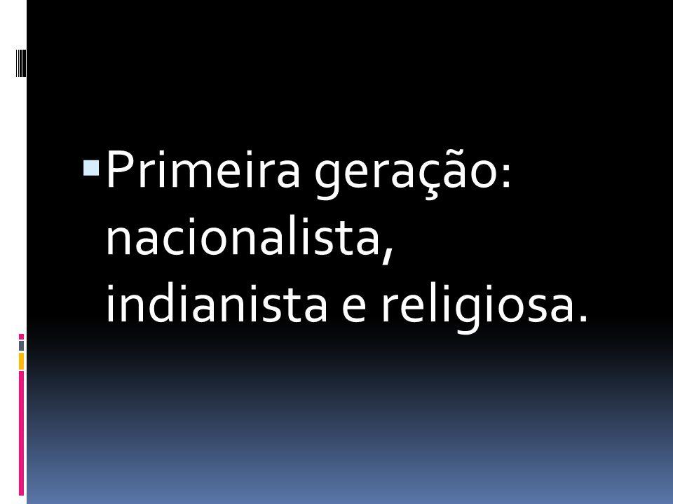 Primeira geração: nacionalista, indianista e religiosa.
