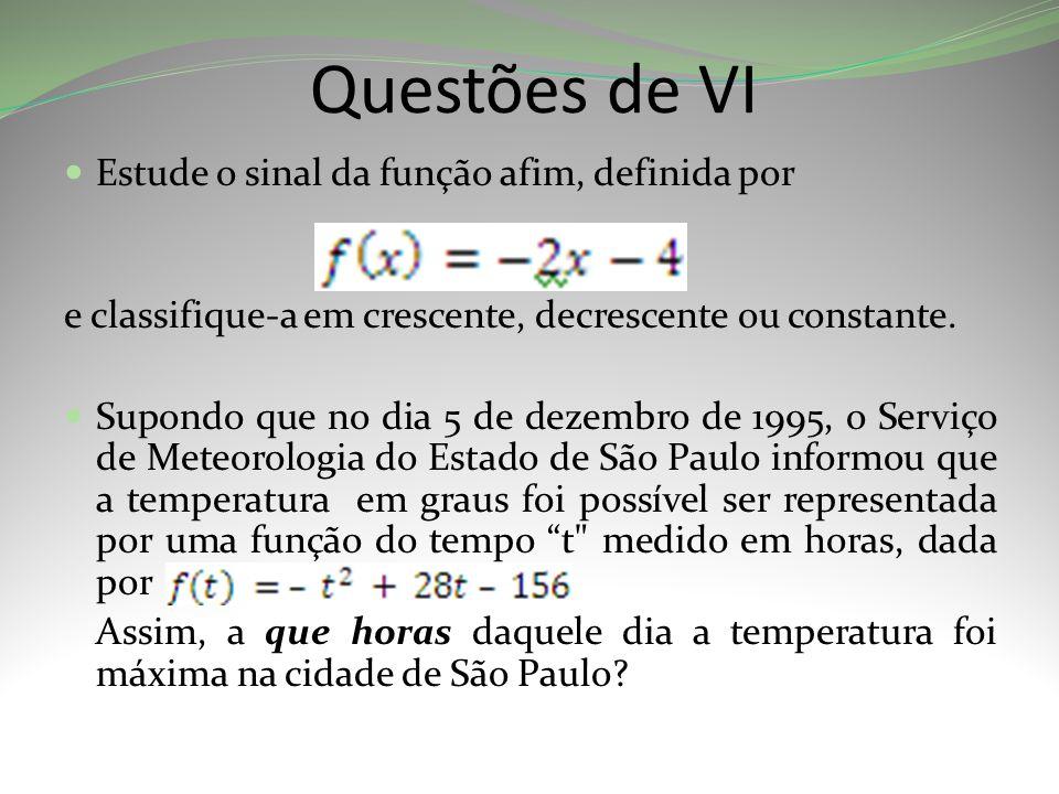 Questões de VI Estude o sinal da função afim, definida por e classifique-a em crescente, decrescente ou constante.