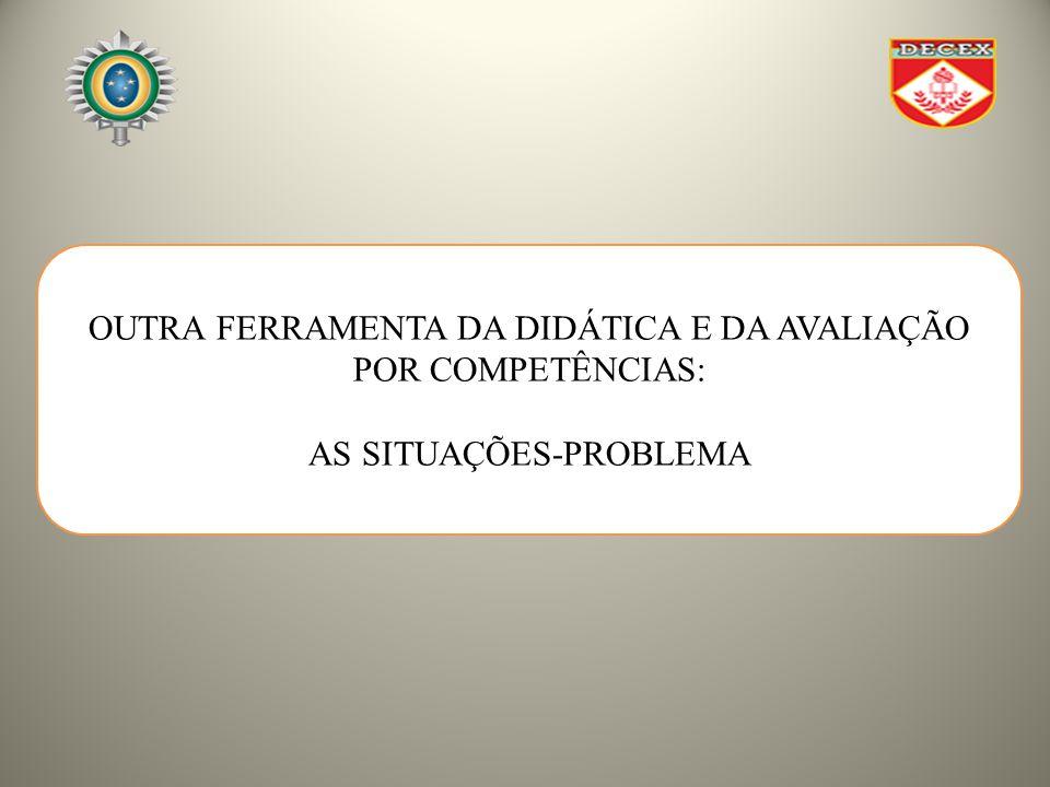 OUTRA FERRAMENTA DA DIDÁTICA E DA AVALIAÇÃO POR COMPETÊNCIAS: AS SITUAÇÕES-PROBLEMA