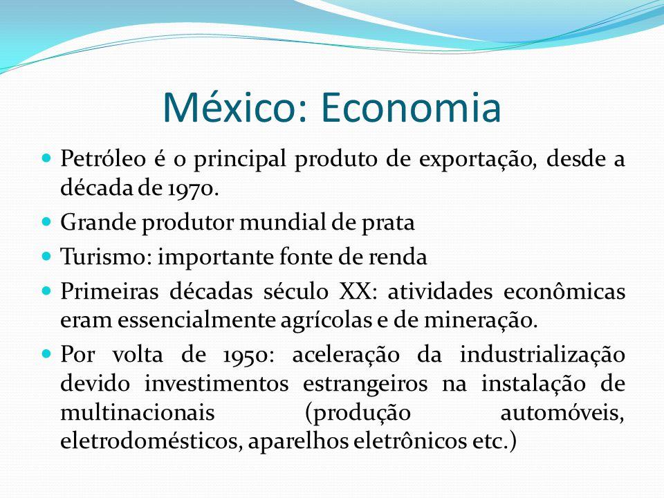 México: Economia Petróleo é o principal produto de exportação, desde a década de 1970. Grande produtor mundial de prata Turismo: importante fonte de r