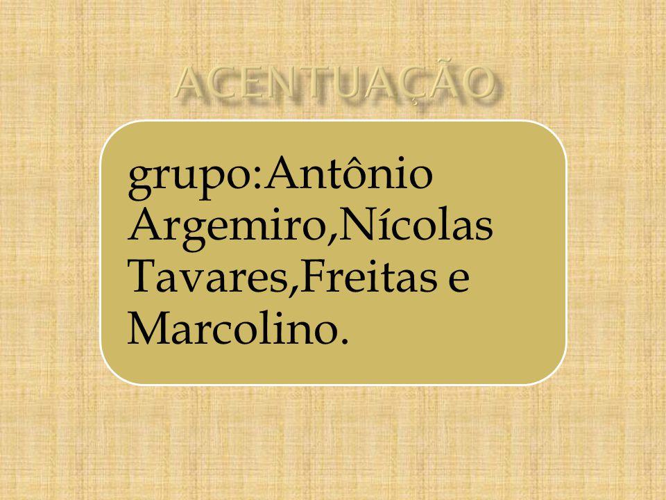 grupo:Antônio Argemiro,Nícolas Tavares,Freitas e Marcolino.